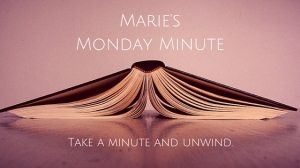 Marie's Monday Minute